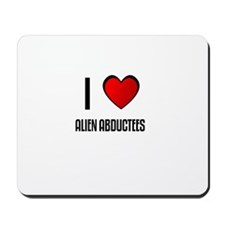 I LOVE ALIEN ABDUCTEES Mousepad