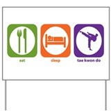 Eat Sleep Tae Kwon Do Yard Sign