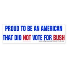 Proud I didn't vote for Bush Bumper Sticker
