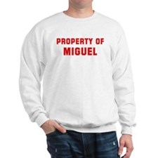 Property of MIGUEL Sweatshirt