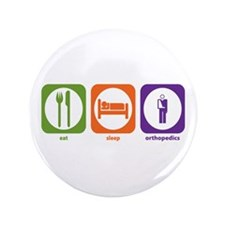 "Eat Sleep Orthopedics 3.5"" Button"