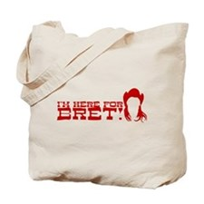 I'm here for Bret- Tote Bag