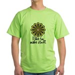 I Like to Make Stuff Green T-Shirt