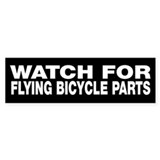 Watch For Flying Bicycle Parts black bumper sticke