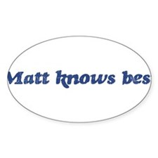 Matt knows best Oval Decal