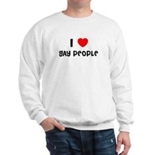 I LOVE GAY PEOPLE Sweatshirt