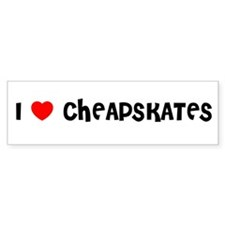 I LOVE CHEAPSKATES Bumper Bumper Sticker
