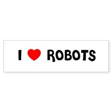 I LOVE ROBOTS Bumper Bumper Sticker