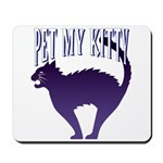 Pet My Kitty Mousepad