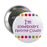 "I'm somebody's favorite Cousi 2.25"" Button"