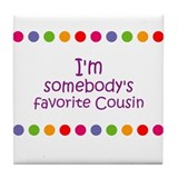 I'm somebody's favorite Cousi Tile Coaster