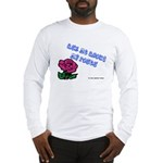 Ask Me About My Roses Long Sleeve T-Shirt