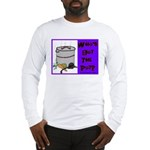 Who's Got The Pot Long Sleeve T-Shirt