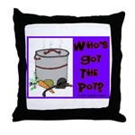 Who's Got The Pot Throw Pillow