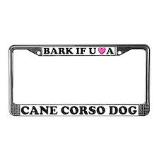 Bark If You Love A Cane Corso License Plate Frame