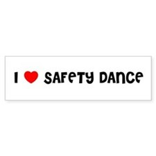 I LOVE SAFETY DANCE Bumper Bumper Sticker