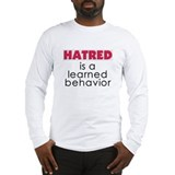 Hatred is a learned behavior Long Sleeve T-Shirt