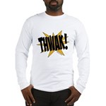 THWAK! Long Sleeve T-Shirt