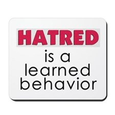 Hatred is a learned behavior Mousepad