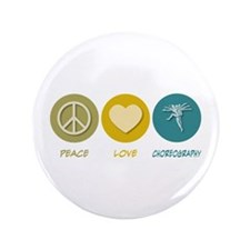 "Peace Love Choreography 3.5"" Button"