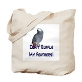 Don't Ruffle My Feathers! Tote Bag