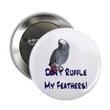 "Don't Ruffle My Feathers! 2.25"" Button"
