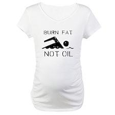 Burn fat not oil Shirt