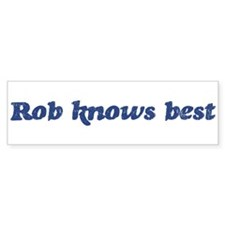 Rob knows best Bumper Bumper Sticker