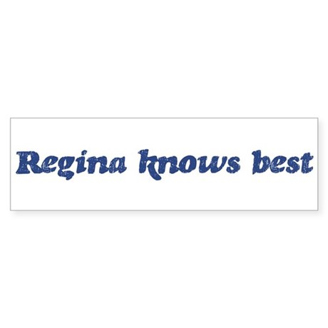 Regina knows best Bumper Sticker