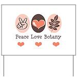 Peace Love Botany Botanist Yard Sign