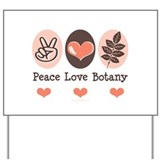 Peace Love Botany Botanist Yard Sign