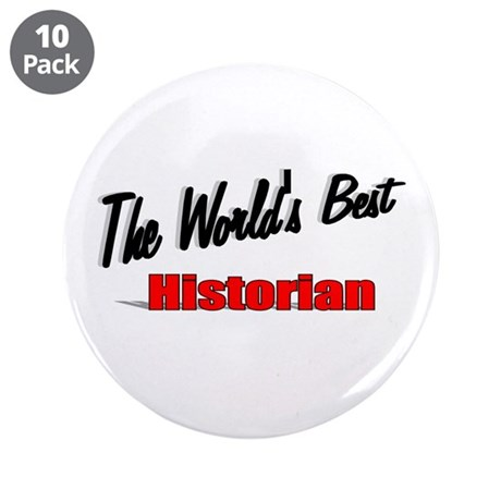 """The World's Best Historian"" 3.5"" Button (10 pack)"