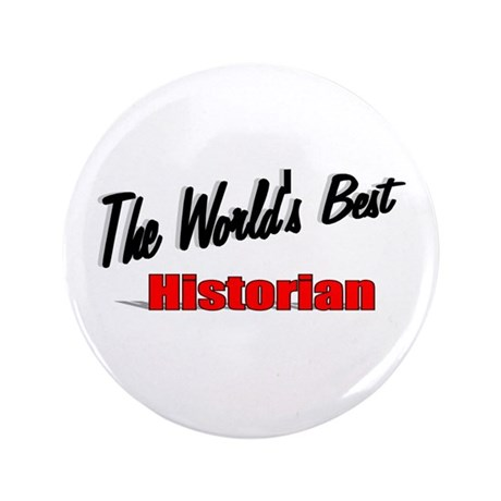 """The World's Best Historian"" 3.5"" Button (100 pack"