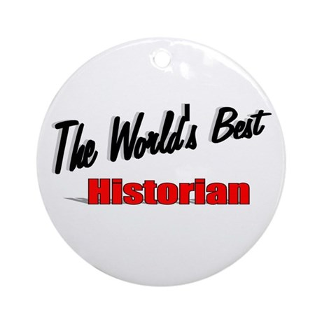 """The World's Best Historian"" Ornament (Round)"