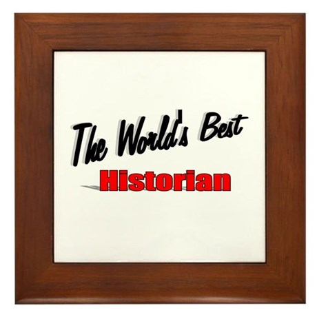 """The World's Best Historian"" Framed Tile"
