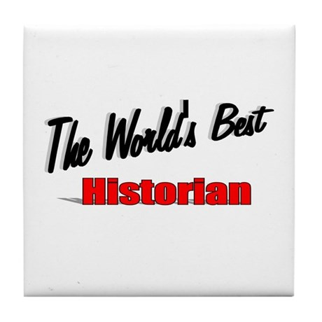 """The World's Best Historian"" Tile Coaster"