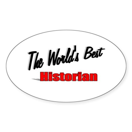 """The World's Best Historian"" Oval Sticker"