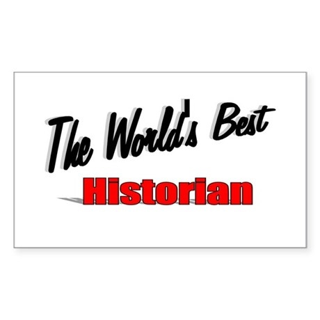 """The World's Best Historian"" Rectangle Sticker"