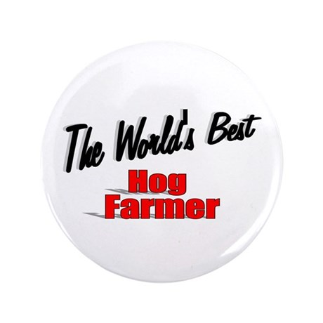 """The World's Best Hog Farmer"" 3.5"" Button"