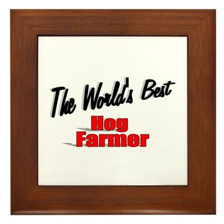 """The World's Best Hog Farmer"" Framed Tile"