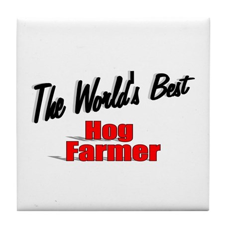 """The World's Best Hog Farmer"" Tile Coaster"