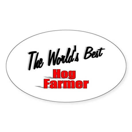 """The World's Best Hog Farmer"" Oval Sticker"