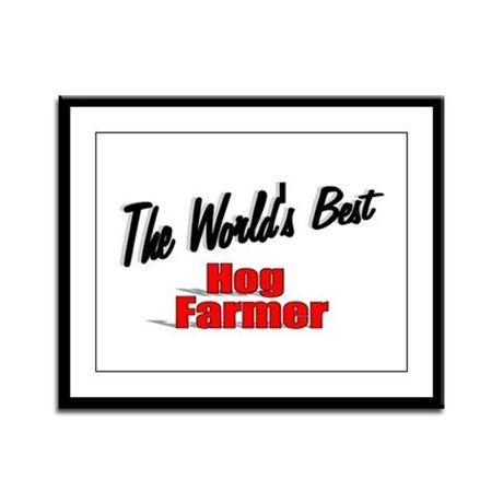 """The World's Best Hog Farmer"" Framed Panel Print"