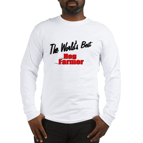 """The World's Best Hog Farmer"" Long Sleeve T-Shirt"
