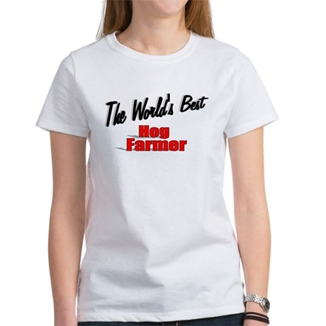 """The World's Best Hog Farmer"" Women's T-Shirt"