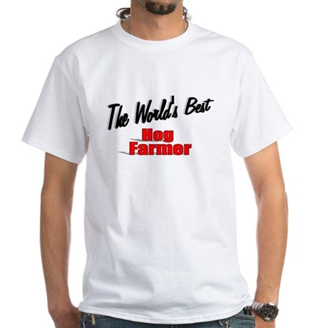 """The World's Best Hog Farmer"" White T-Shirt"