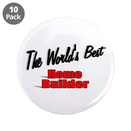 """The World's Best Home Builder"" 3.5"" Button (10 pa"
