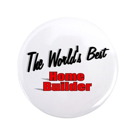 """The World's Best Home Builder"" 3.5"" Button (100 p"