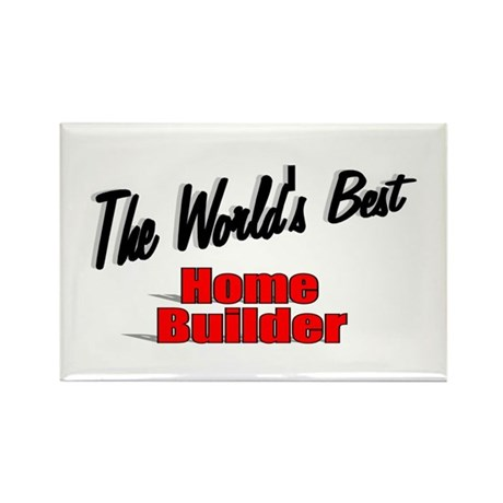 """The World's Best Home Builder"" Rectangle Magnet"