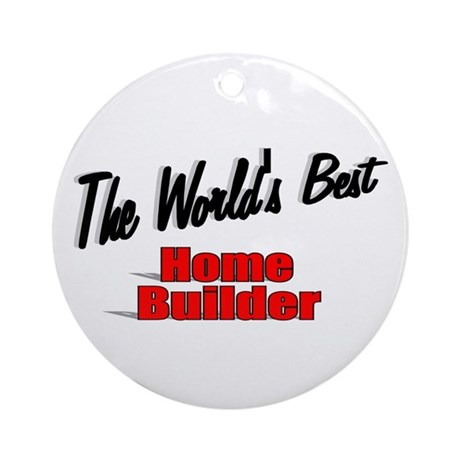 """The World's Best Home Builder"" Ornament (Round)"
